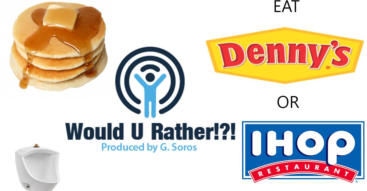 Would U Rather!?! Eat ONLY at Denny\'s or IHOP – Studly Blog